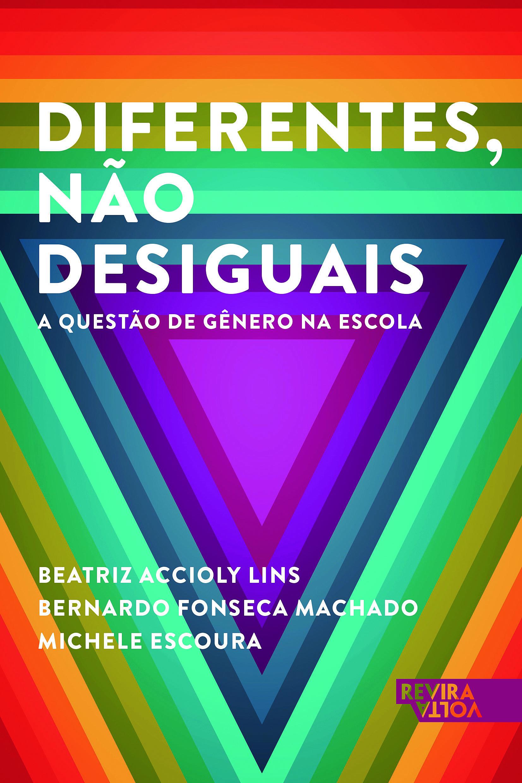 Diferentes, não desiguais – a questão de gênero na escola, de Beatriz Accioly Lins, Bernardo Fonseca Machado eMichele Escoura