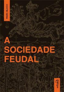 A sociedade feudal, de Marc Bloch, Edipro, tradução e prefácio de Laurent de Saes, 464 páginas, R$ 119.