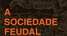 'A Sociedade Feudal' alarga horizontes de interpretação sobre a Idade Média