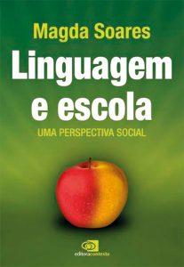 Linguagem e escola: uma perspectiva social, de Magda Soares, Editora Contexto, 160 páginas, R$ 29,90