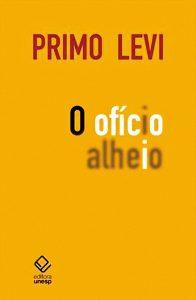 O ofício alheio, de Primo Levi, Editora Unesp, 259 páginas, tradução: Silvia Massimini Felix, R$ 58.