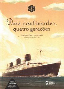 Dois continentes, quatro gerações, de Beti Rozen e Peter Hays, ilustrações de Julia Back (Editora do Brasil, 152 págs., R$ 53,10).