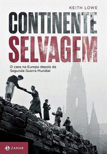 Continente selvagem – O caos na Europa depois da Segunda Guerra Mundial, de Keith Lowe, Zahar, 504 páginas, tradução de Rachel Botelho e Paulo Schiller, R$ 89,90; e-book: R$ 49,90.